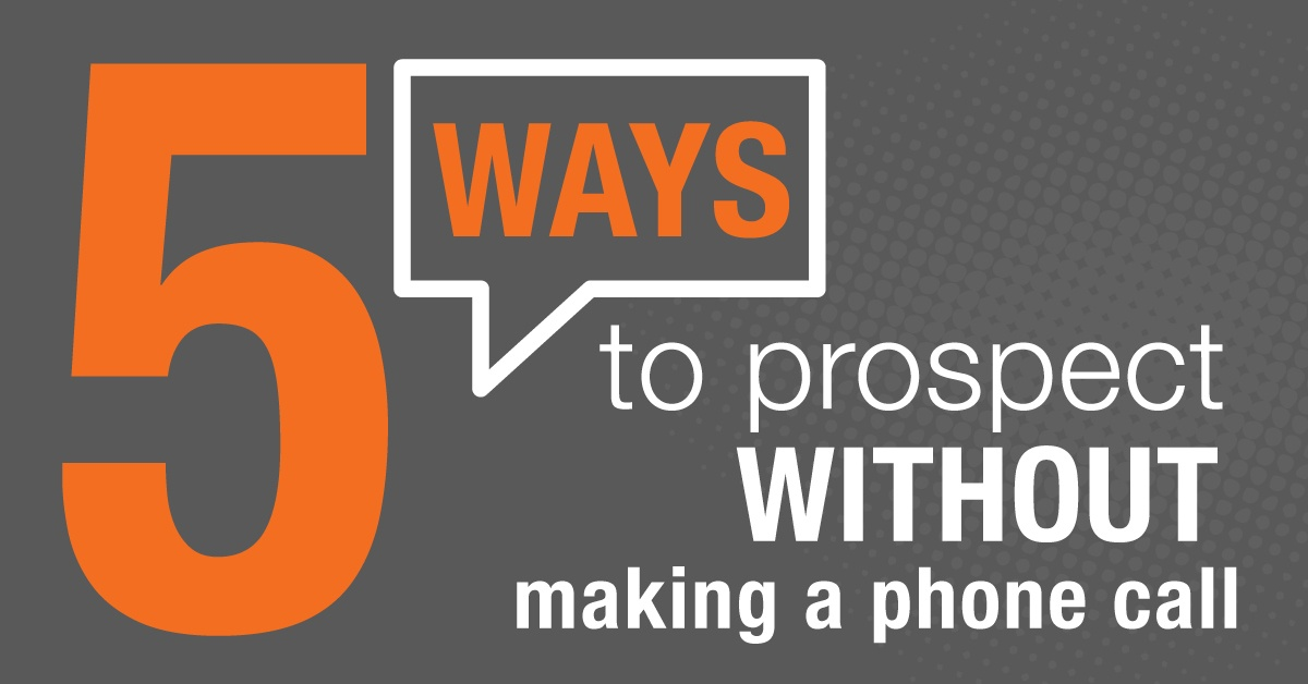 5 Ways to Prospect WITHOUT Making a Single Phone Call