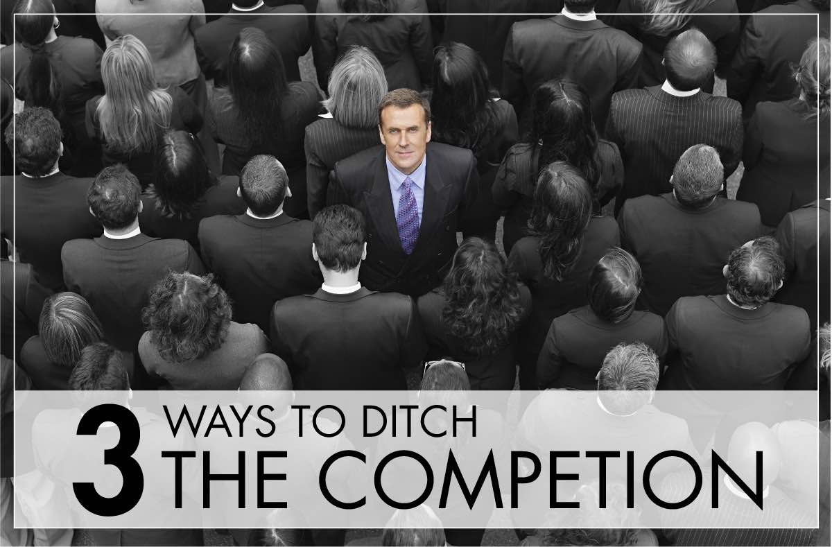 3 Ways To Ditch The Competition