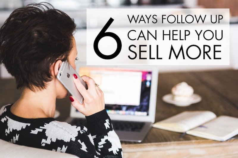 6 Ways Follow Up Can Help You Sell More
